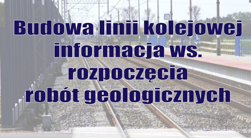 Informacja ws. robót geologicznych w związku z budową linii kolejowej - zdjęcie główne
